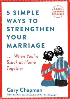 5 Simple Ways to Strengthen Your Marriage . . . When You're Stuck at Home Together
